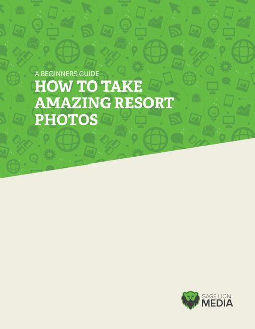 How To Take Amazing Resort Photos, Sage Lion Media